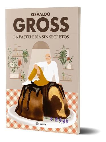 Imagen 1 de 7 de La Pastelería Sin Secretos  De Osvaldo Gross  - Planeta