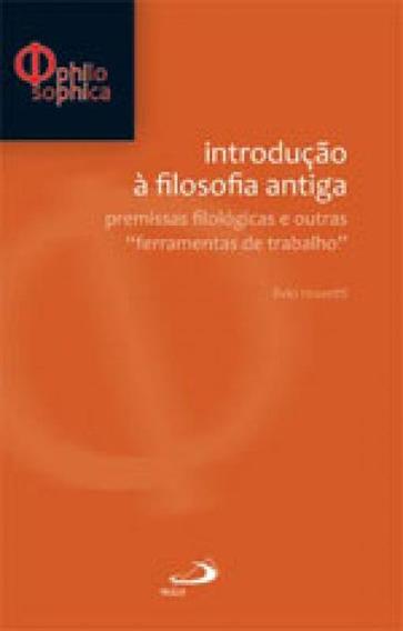 Introduçao A Filosofia Antiga - Premissas Filologicas E Out