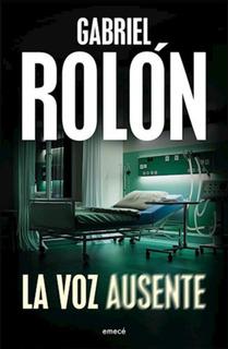 La Voz Ausente - Gabriel Rolon - Libro Nuevo - Emece