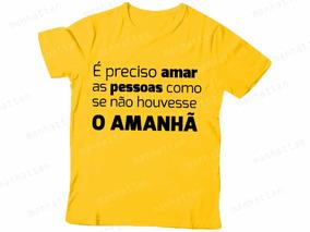 Camiseta Amarela É Preciso Amar As Pessoas Como Se Não 410