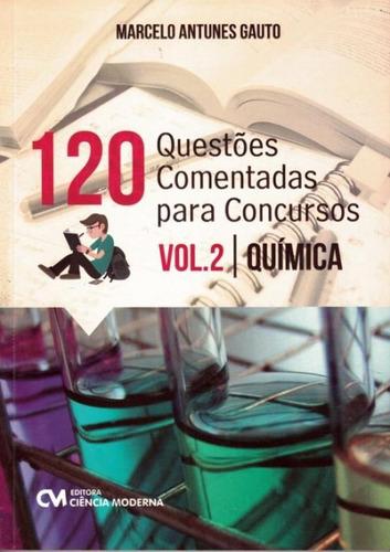 Imagem 1 de 1 de 120 Questoes Comentadas Para Concursos - Vol. 2 - Quimica