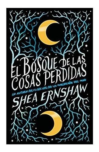 Imagen 1 de 2 de El Bosque De Las Cosas Perdidas - Shea Ernshaw