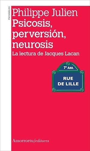 Psicosis, Perversión, Neurosis Philippe Julien (am)