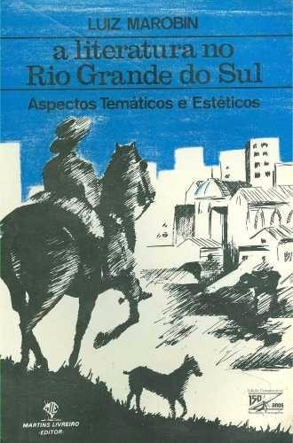 A Literatura No Rio Grande Do Sul - Luiz Marobin