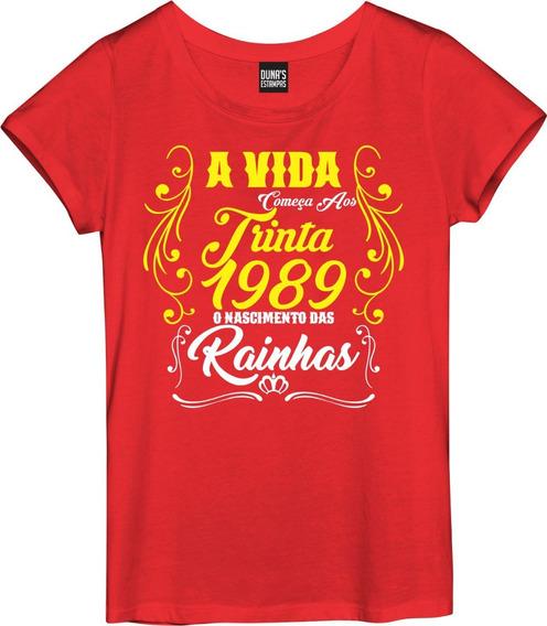 Camisa Feminina A Vida Começa Trinta Rainhas 1989 Data 007