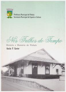 Nos Trilhos Do Tempo - História E Memória De Pinhais Paraná