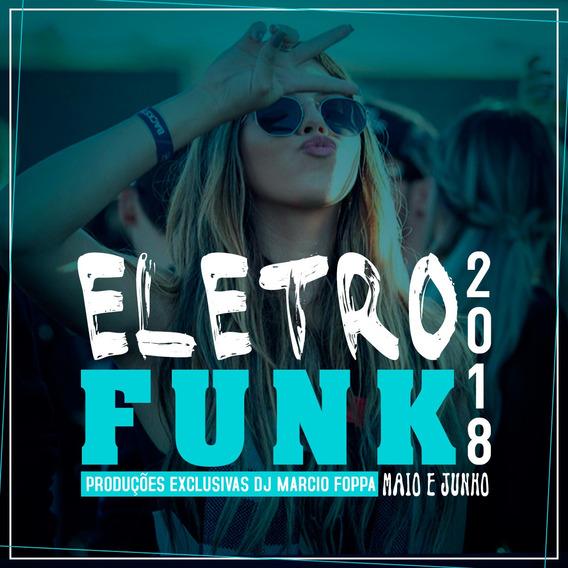 Pack Eletro Funk Maio E Junho 400 Musicas Dj Marcio Foppa
