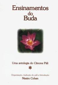 Ensinamentos Do Buda: Uma Antologia Do Cânone Pali