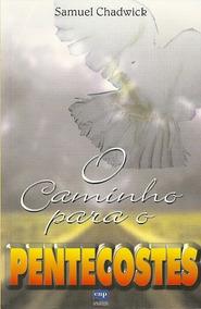 O Caminho Para O Pentecostes - Samuel Chadwick