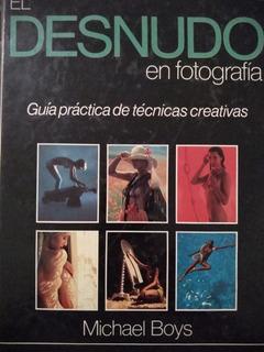 El Desnudo En Fotografía - Técnicas Creativas - Michael Boys