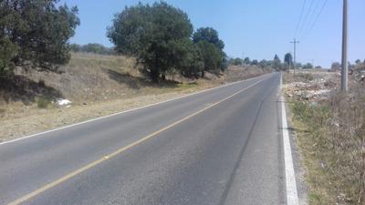 Terreno Ubicado Sobre Carretera A San Martin Texmelucan