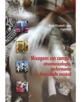 Mixagens Em Campo: Etnomusicologia, Performance E D. Musical