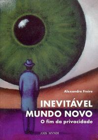 Inevitável Mundo Novo - Alexandre Freire