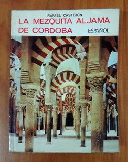 La Mezquita Aljama De Cordoba - Rafael Castejón