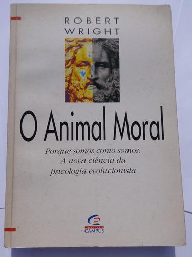 O Animal Moral Por Que Somos Como Somos? Robert Wright -