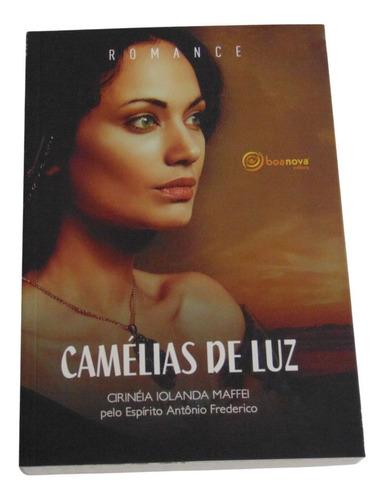 Imagem 1 de 3 de Camélias De Luz - Cirinéia Iolanda Maffei - Espírito Antônio