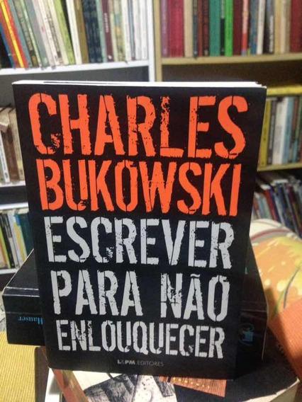 Escrever Para Não Enlouquecer - Charles Bukowski
