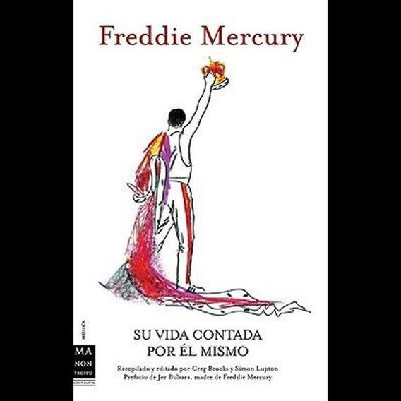 Freddie Mercury Su Vida Contada Por El Mismo