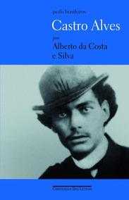 Castro Alves - Um Poeta Sempre Jovem - Col. Perfis Brasileir