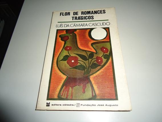 Livro: Flor De Romances Trágicos - Luis Da Camara Cascudo