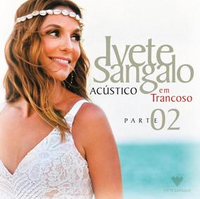 Ivete Sangalo - Acústico Em Trancoso - Parte 2