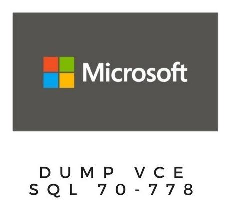 Microsoft 70-778 Sql Dump Vce