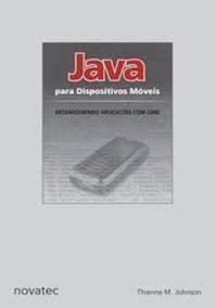 Java Para Dispositivos Móveis: Desenvolvendo Aplicações C...