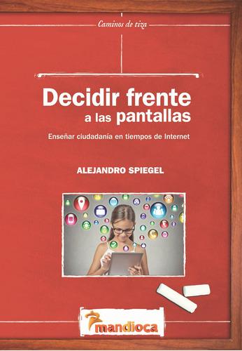 Decidir Frente A Las Pantallas - Editorial Mandioca
