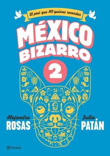 México Bizarro 2 - El País Que No Quieres Recordar- A. Rosas
