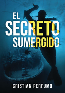 Libro El Secreto Sumergido, De Cristian Perfumo