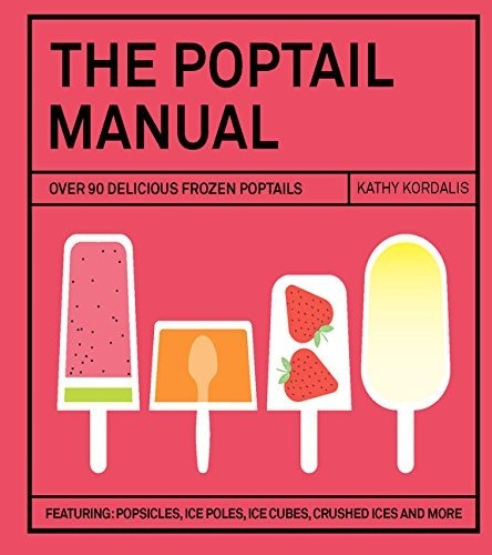 The Poptail Manual: Over 90 Delicious Frozen Cocktails