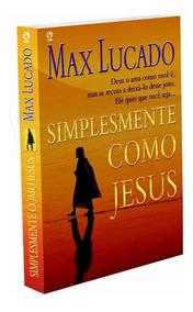 Livro - Simplesmente Como Jesus. Autor: Max Lucado
