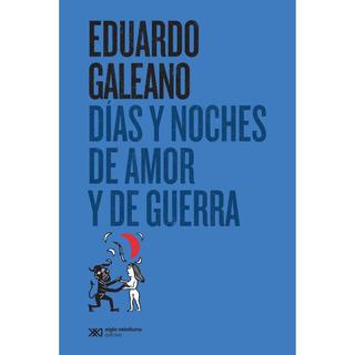 Días Y Noches De Amor Y De Guerra - Eduardo Galeano