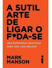 Livro A Sutil Arte De Ligar O Foda-se Mark Manson