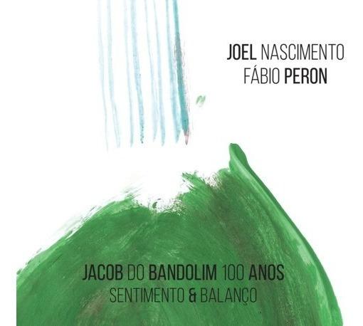 Cd Jacob Do Bandolim 100 Anos - Sentimento & Balanço (2018)