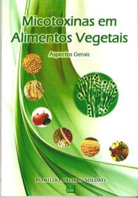 Livro Micotoxinas Em Alimentos Vegetais Novo !