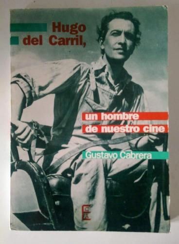 Hugo Del Carril. Un Hombre De Nuestro Cine