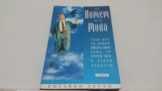 O Homem E A Moda - Eduardo Tevah