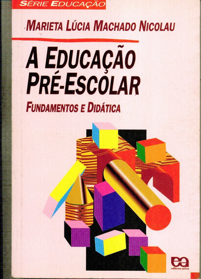 Livro A Educação Pré-escolar Fundamentos E Didática - 320 Pg