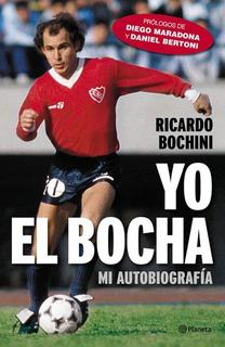 Yo, El Bocha - Ricardo Enrique Bochini