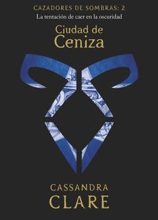 Cazadores De Sombras 2. Ciudad De Ceniza De Cassandra Clare