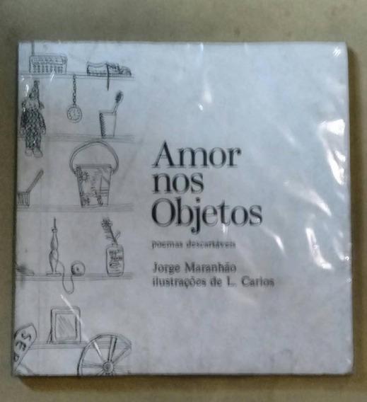 Amor Nos Objetos -jorge Maranhão - Autógrafado - Raro!