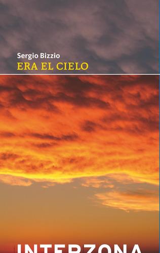 Era El Cielo - Sergio Bizzio - Interzona - Lu Reads