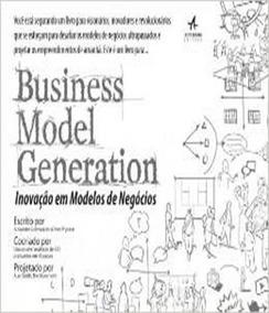 Business Model Generation - Inovacao Em Modelos De Negocios