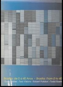 Brasilia De 0 A 40 Anos Cidade Livre - Duas Visões 2 Livros
