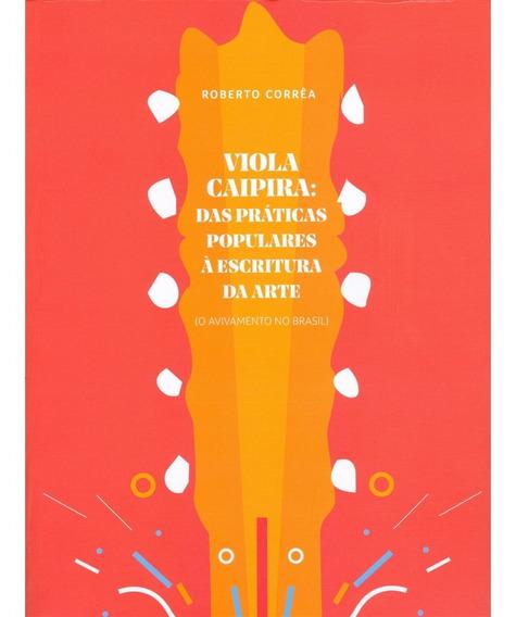 Viola Caipira: Das Práticas Populares À Escritura Da Arte (