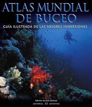 Atlas Mundial De Buceo. Guia Ilustrada De Las Mejores Inmers