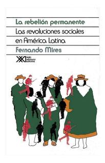 La Rebelión Permanente, Fernando Mires, Ed. Siglo Xxi
