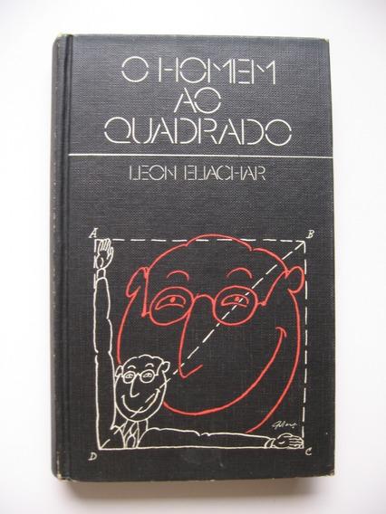 O Homem Ao Quadrado - Leon Eliachar - Circulo Do Livro