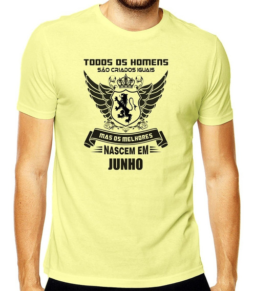 Camiseta Todos Homens Nascem Iguais Melhores Em Junho